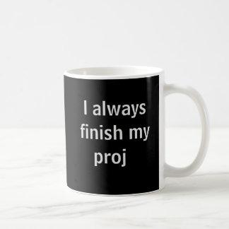 Always Finish Proj Funny Joke Project Quote Basic White Mug