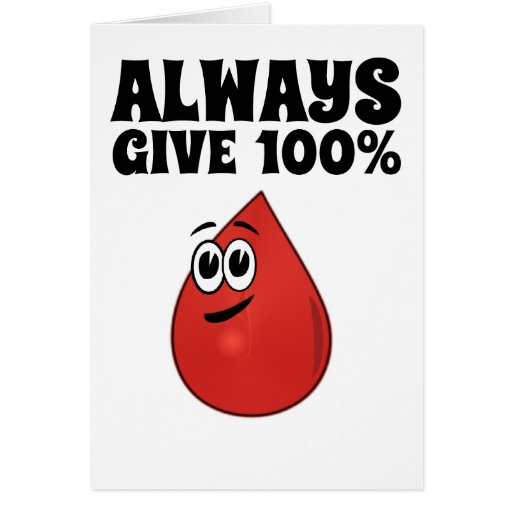 Always Give 100%, Unless You're Donating Blood Card