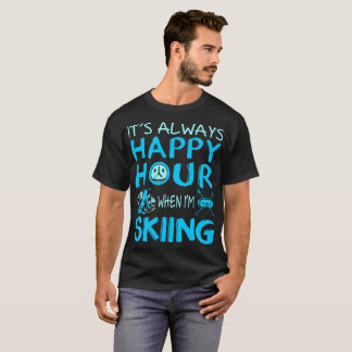Always Happy Hour When Im Skiing Outdoors Tshirt