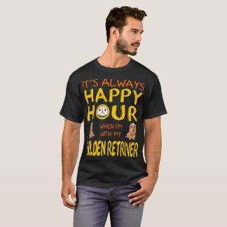 Always Happy Hour When With Golden Retriever Dog T-Shirt
