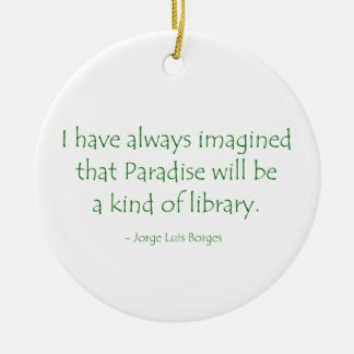 Always Imagined Paradise Will Be a Kind of Library Christmas Ornament