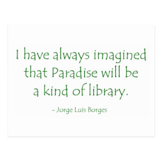 Always Imagined Paradise Will Be a Kind of Library Postcard