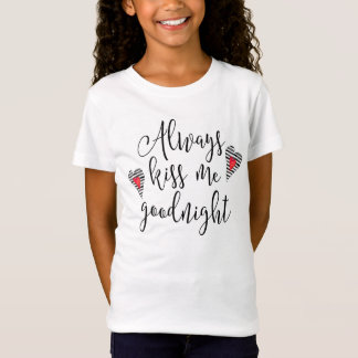 Always Kiss Me Goodnight with Hearts T-Shirt