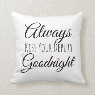 Always Kiss Your Deputy Goodnight Cushion