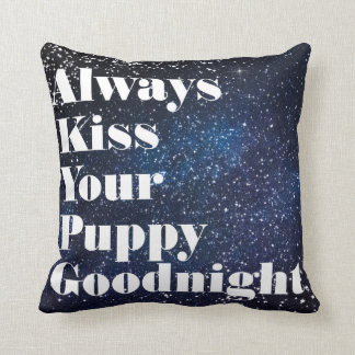Always Kiss Your Puppy Goodnight Typography Cushion