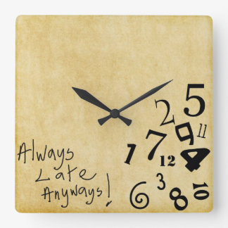 Always Late Anyways Wall Clock! Square Wall Clock