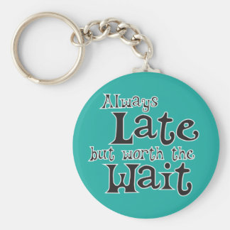Always Late but Worth the Wait Basic Round Button Key Ring