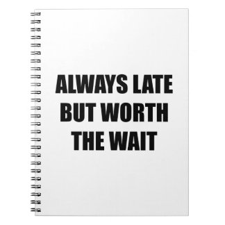 Always Late But Worth The Wait Note Books