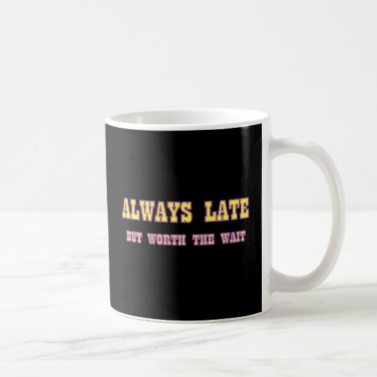 ALWAYS LATE COFFEE MUG