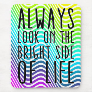 Always look on the bright side of life mouse mat
