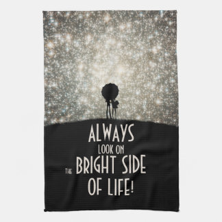 Always look on the bright side of life! tea towel