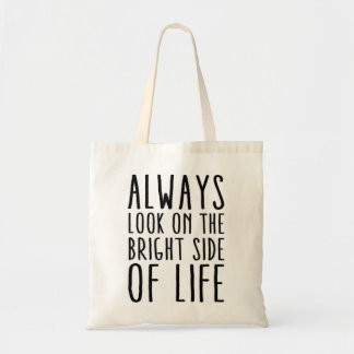 Always look on the bright side of life budget tote bag