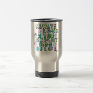 always look on the bright side OF life Travel Mug