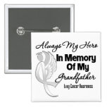 Always My Hero In Memory Grandfather - Lung Cancer Pinback Buttons