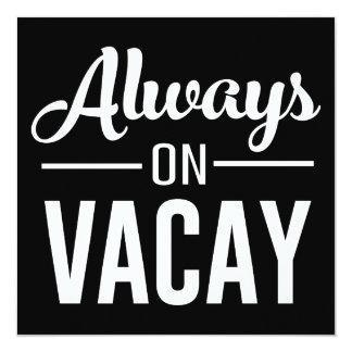 Always on Vacay 13 Cm X 13 Cm Square Invitation Card