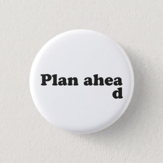Always Plan Ahead 3 Cm Round Badge