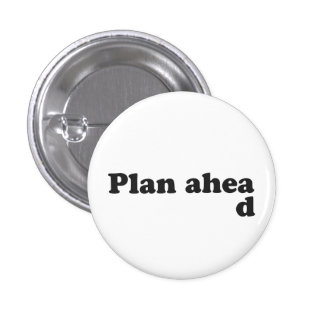 Always Plan Ahead 3 Cm Round Badge