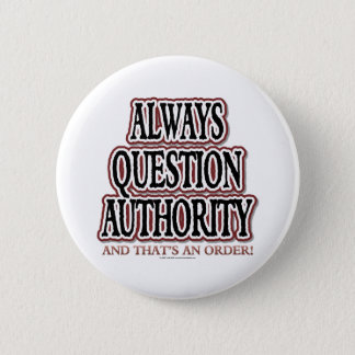 Always Question Authority 6 Cm Round Badge