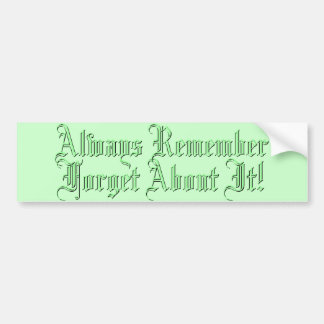 Always Remember Forget About It! Bumper Sticker