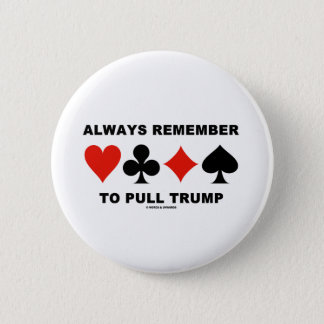 Always Remember To Pull Trump (Four Card Suits) 6 Cm Round Badge