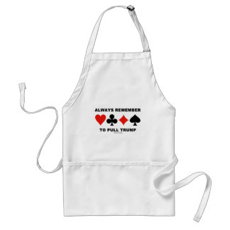 Always Remember To Pull Trump (Four Card Suits) Apron