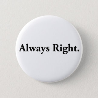 Always Right. 6 Cm Round Badge