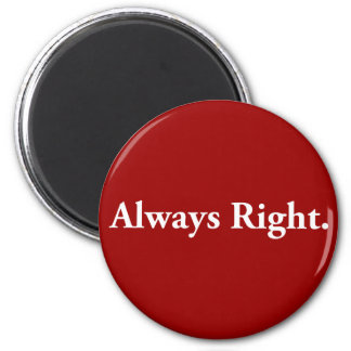 Always Right. 6 Cm Round Magnet