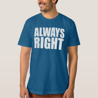 ALWAYS RIGHT T-Shirt