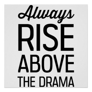 Always Rise Above the Drama Print
