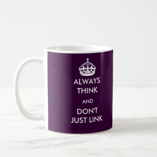 Always Think and Don't Just Link Mug