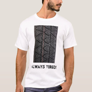 """Always Tired"" type tread t shirt"