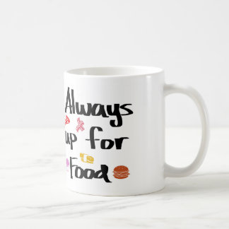 Always up for food coffee mug