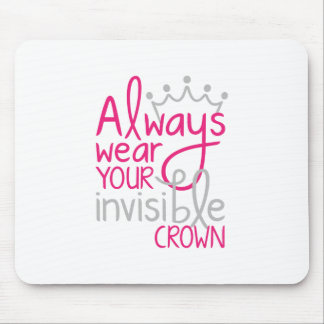 Always Wear Your Invisible Crown Mouse Pad