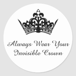 """Always Wear Your Invisible Crown"" Stickers"