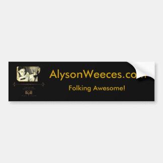 Alyson Weeces Bumper Sticker! Bumper Sticker