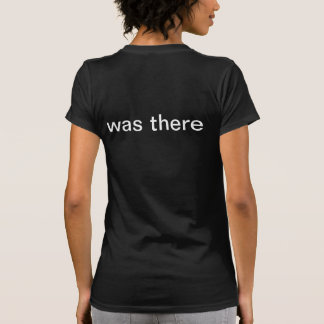 am here/was there t-shirts