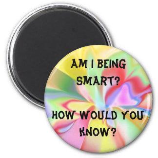 Am I being smart? 6 Cm Round Magnet