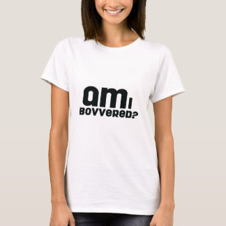 am I bovvered? T-Shirt