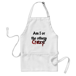 Am I or the others crazy apron
