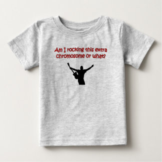 Am I rocking this extra chromosome or what? Baby T-Shirt