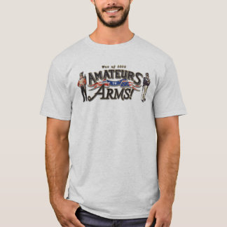 Amateurs to Arms! Tshirt