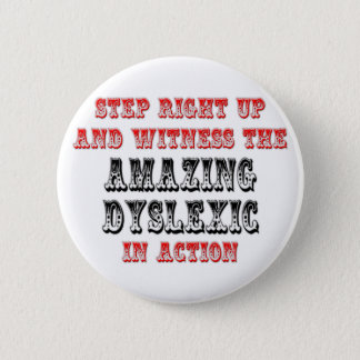 Amazing Dyslexic In Action 6 Cm Round Badge