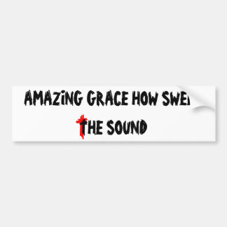Amazing Grace How Sweet The Sound Bumper Sticker