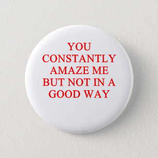 amazing insult 6 cm round badge