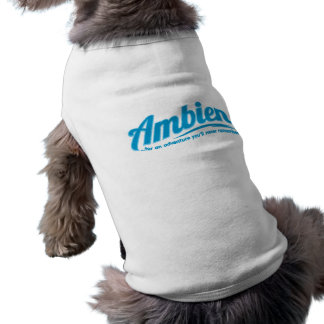 Ambien: For an adventure you'll never remember Dog T Shirt