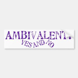 Ambivalent Bumper Sticker
