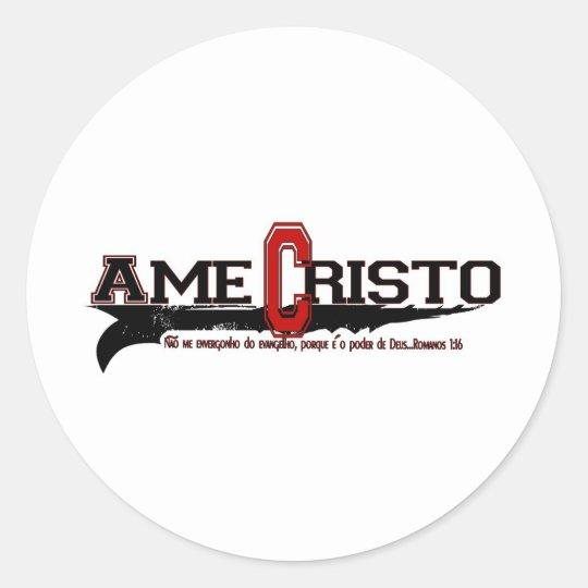 Ame Cristo (Love Christ in Portuges) Round Sticker