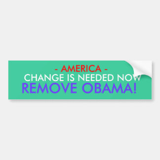 - AMERICA -, CHANGE IS NEEDED NOW, REMOVE OBAMA! BUMPER STICKER