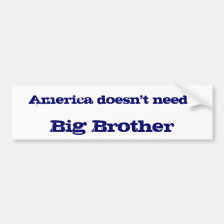 America doesn t need Big Brother Bumper Sticker