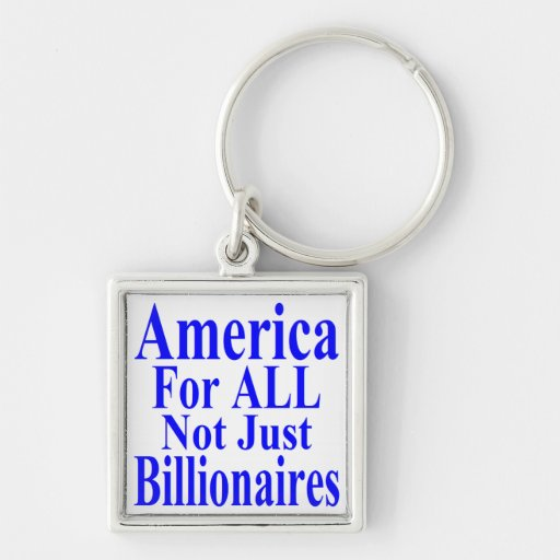 America For ALL Not Just Billionaires Keychains